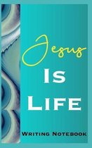 Jesus Is Life Writing Notebook