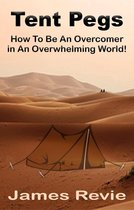Tent Pegs:How To Be An Overcomer in An Overwhelming World