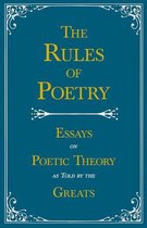 The Rules of Poetry - Essays on Poetic Theory as Told by the Greats
