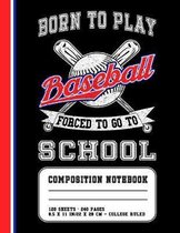 Born To Play Baseball Forced To Go To School: Baseball College Ruled Composition Notebook For Students
