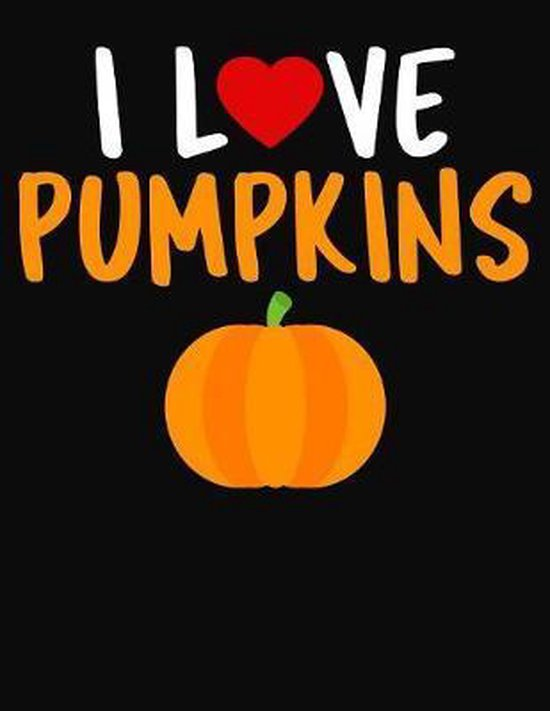 I Love Pumpkins: College Ruled Composition Notebook