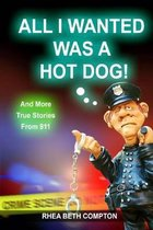 All I Wanted Was A Hot Dog! And More True Stories From 911