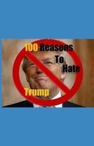 100 Reasons to Hate Trump