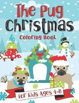 The Pug Christmas Coloring Book for Kids Ages 4-8: A Fun Gift Idea for Kids - Christmas Season Coloring Pages for Kids Ages 4-8