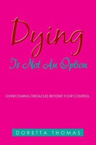 Dying Is Not an Option