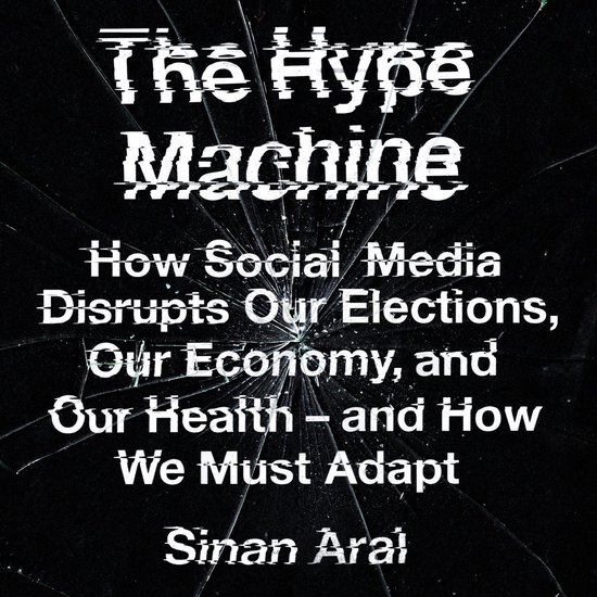 Boek cover The Hype Machine: How Social Media Disrupts Our Elections, Our Economy and Our Health – and How We Must Adapt van Sinan Aral (Onbekend)
