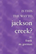 Is This the Way to Jackson Creek?