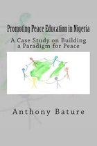 Promoting Peace Education in Nigeria: A Case Study on Building a Paradigm for Peace