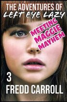The Adventures of Left Eye Lazy 3: Meeting Maggie Mayhem