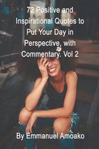 72 Positive and Inspirational Quotes to Put Your Day in Perspective, with Commentary. Vol 2