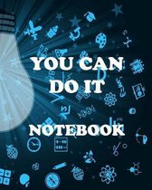 You Can Do It Notebook: With Sayings To Inspire At The Top Of Each Page