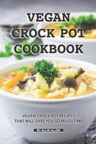 Vegan Crock Pot Cookbook: Vegan Crock Pot Recipes That Will Save You So Much Time