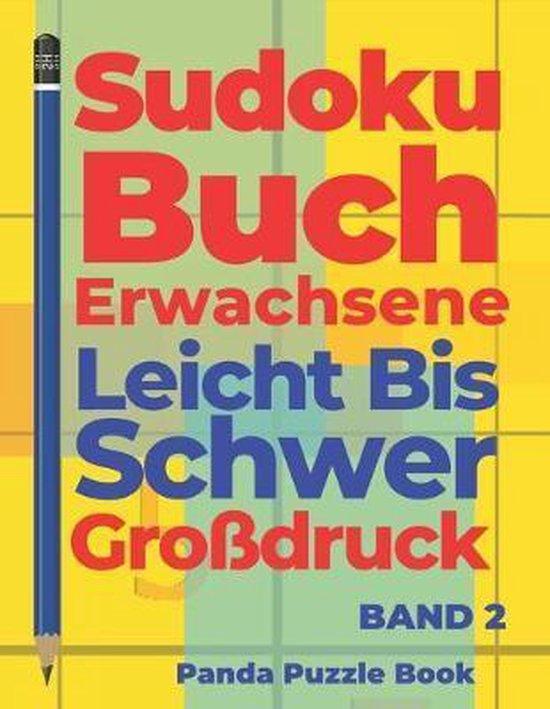 Sudoku Buch Erwachsene Leicht Bis Schwer Gro�druck - Band 2: R�tselbuch in Gro�druck - Logikspiele F�r Erwachsene