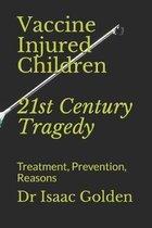 Vaccine Injured Children: 21st Century Tragedy: Treatment, Prevention, Reasons