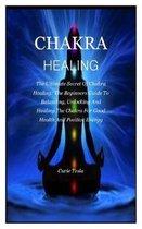 Chakra Healing: The ultimate secret of chakra healing: The beginners guide to balancing, unlocking and healing the chakra for good hea