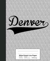 Wide Ruled Line Paper: DENVER Notebook