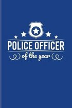 Police Officer Of The Year: Funny Police Quotes Journal - Notebook - Workbook For Law Enforcement, Officer, Policemen & Detective Fans - 6x9 - 100