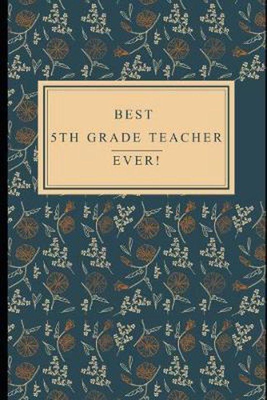 Best 5th Grade Teacher: Ever! Notebook, Funny Fifth Grade Teacher Appreciation/Thank You/Celebration