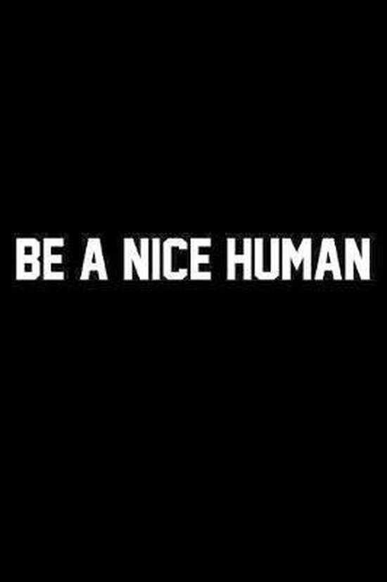 Be A Nice Human: Wide Ruled Composition Notebook