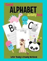 Kawaii Alphabet Activity Book: Letter Tracing & Drawing Workbook: Preschool Practice Handwriting Book for Pre K, Kindergarten and Kids Ages 3-5