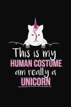 This Is My Human Costume Am Really A Unicorn: Unicorn Notebook 6x9 Blank Lined Journal Gift