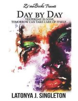 Day by Day: Yesterday Is Gone, Tomorrow Can Take Care of Itself