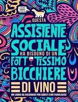 Questa assistente sociale ha bisogno di un fottutissimo bicchiere di vino: Un libro da colorare per adulti con parolacce