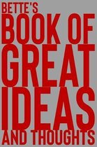 Bette's Book of Great Ideas and Thoughts