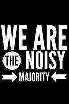 We Are The Noisy Majority