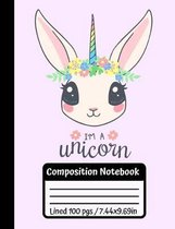 I'm A Unicorn Composition Notebook: Cute Rabbit Unicorn - Flowers & Rainbow - 100 Wide School Ruled Pages