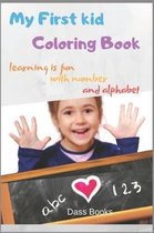 My First kid Coloring Book: learning is fun with number and alphabet : number and alphabet coloring book for Toddler
