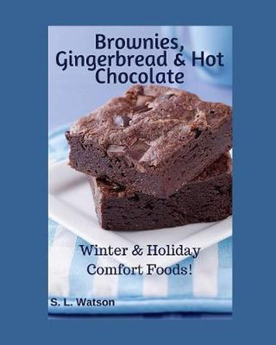 Brownies, Gingerbread & Hot Chocolate: Winter & Holiday Comfort Foods!