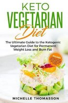 Keto Vegetarian Diet: The Ultimate Guide to the Ketogenic Vegetarian Diet for Permanent Weight Loss and Burn Fat; Includes 90 Easy Low-Carb