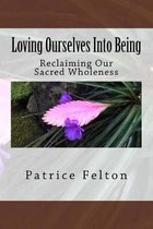 Loving Ourselves Into Being: Reclaiming Our Sacred Wholeness
