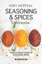 Very Helpful Seasoning & Spices Cookbook: Your Ultimate Guide to Seasoning Mixes