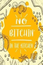 No Bitchin In The Kitchen: 6x9 Recipe Books To Write In Personal Meals, Soups, Appetizers, Desserts, Pies, Beverages and Cocktails Recipes