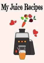 My Juice Recipes: 7'' x 10'' Blank Recipe Book for Juicer Juicing Chefs - Cute Interior Pages - Blush Juicer Cover (50 Pages)