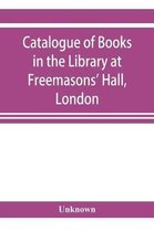 Catalogue of Books in the Library at Freemasons' Hall, London
