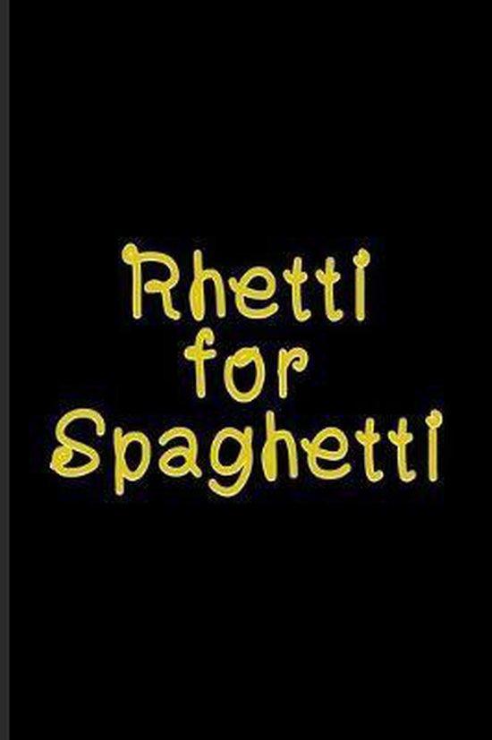 Rhetti For Spaghetti
