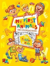 MY FIRST ANIMALS - ABC Coloring Book: Fun Coloring Books for Toddlers & Kids Ages 2, 3, 4 & 5 - Activity Book Teaches ABC, Letters & Words for Kinderg