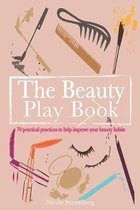 The Beauty Play Book: 70 practical practices to help improve your beauty habits