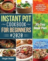 The Complete Instant Pot Cookbook for Beginners #2020: 5-Ingredient Affordable, Quick and Easy Instant Pot Recipes 30-Day Meal Plan Family-Favorite Me