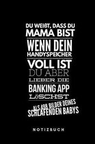 Du weisst, dass du Mama bist wenn dein Handyspeicher voll ist du aber lieber die Banking App loeschst als 498 Bilder deines schlafenden Babys Notizbuch