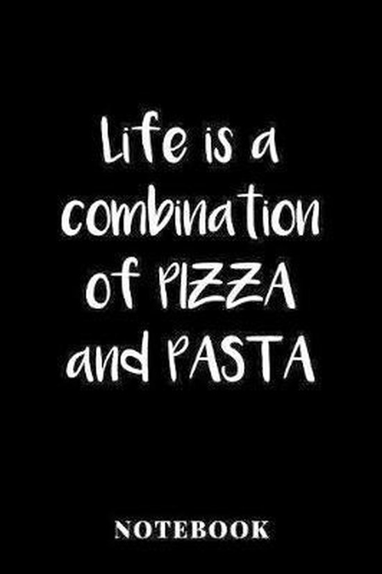 Life Is A Combination Of Pizza And Pasta - Notebook