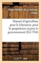 Manuel d'agriculture pour le laboureur, pour le proprietaire et pour le gouvernement