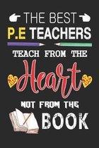 The Best P.E Teachers Teach from the Heart not from the Book: Best P.E Teacher Appreciation gifts notebook, Great for Teacher Appreciation/Thank You/R