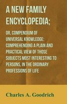 A New Family Encyclopedia; or, Compendium of Universal Knowledge