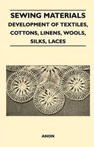 Sewing Materials - Development Of Textiles, Cottons, Linens, Wools, Silks, Laces