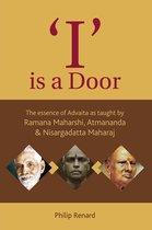 I Is A Door: The Essence Of Advaita As Taught By Ramana Maharshi, Atmananda And Nisargadatta Maharaj