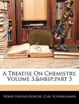 A Treatise on Chemistry, Volume 3, Part 5